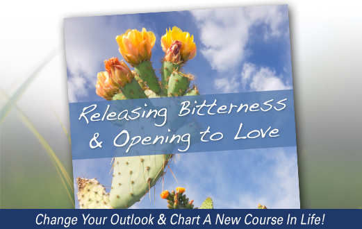 Releasing Bitterness & Opening To Love