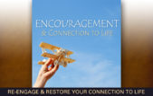 Encouragement and Connection to Life
