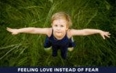 Feeling Love Instead of Fear