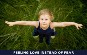 Feeling Love Instead of Fear