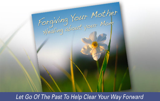 Forgiving Your Mother