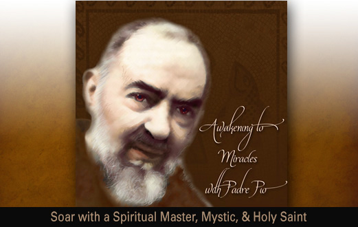 Awaken To Miracles With Padre Pio