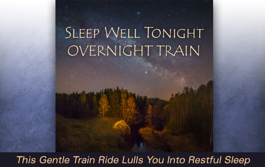Sleep Well Tonight, Overnight Train